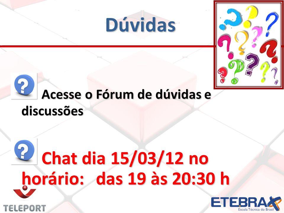 Dúvidas Acesse o Fórum de dúvidas e discussões Acesse o Fórum de dúvidas e discussões Chat dia 15/03/12 no horário:das 19 às 20:30 h Chat dia 15/03/12