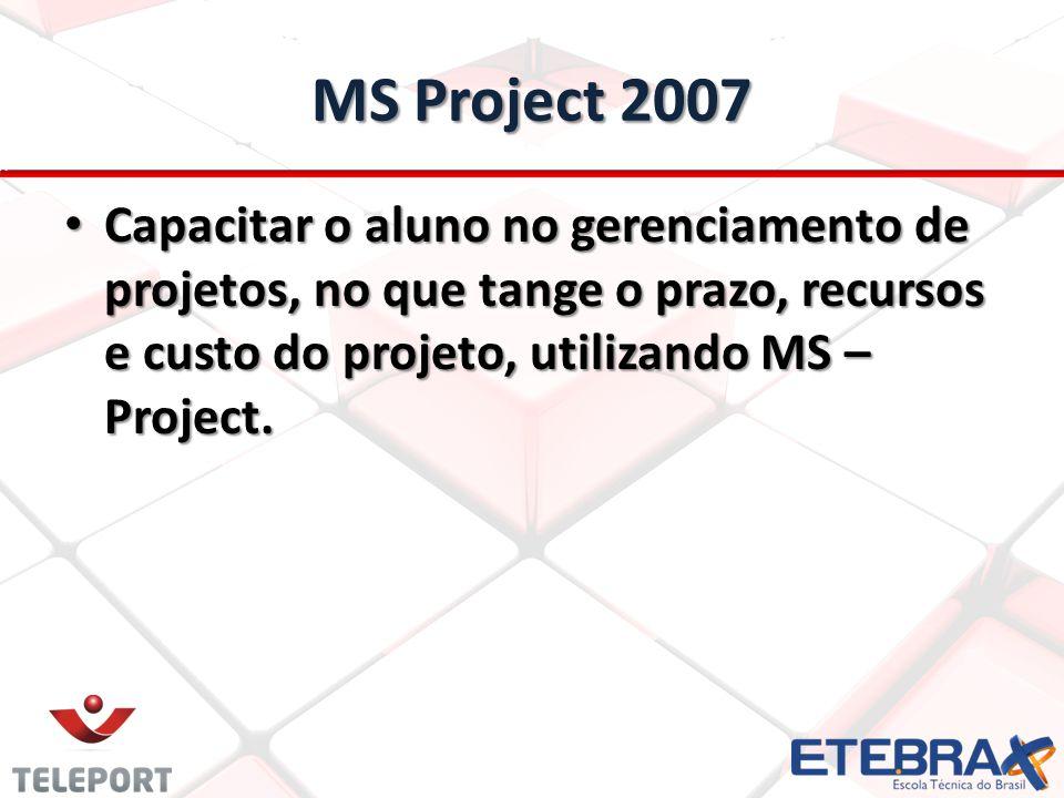 MS Project 2007 Capacitar o aluno no gerenciamento de projetos, no que tange o prazo, recursos e custo do projeto, utilizando MS – Project. Capacitar
