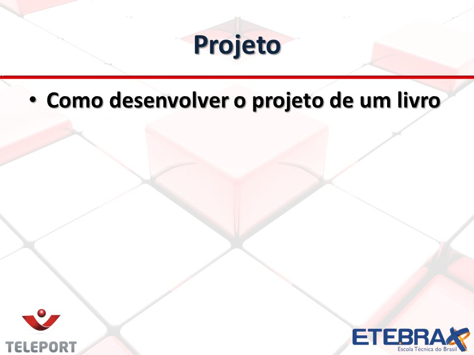 Projeto Como desenvolver o projeto de um livro Como desenvolver o projeto de um livro