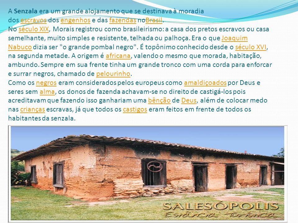 A Senzala era um grande alojamento que se destinava à moradia dos escravos dos engenhos e das fazendas noBrasil.