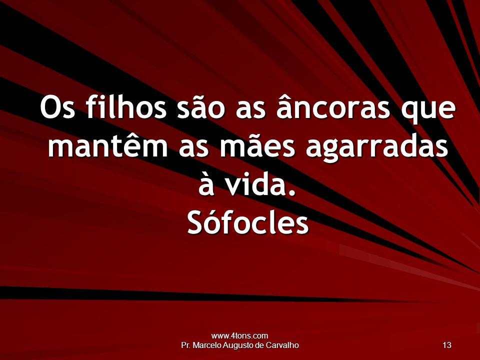 www.4tons.com Pr.Marcelo Augusto de Carvalho 14 Maior do que o universo, só coração de mãe.