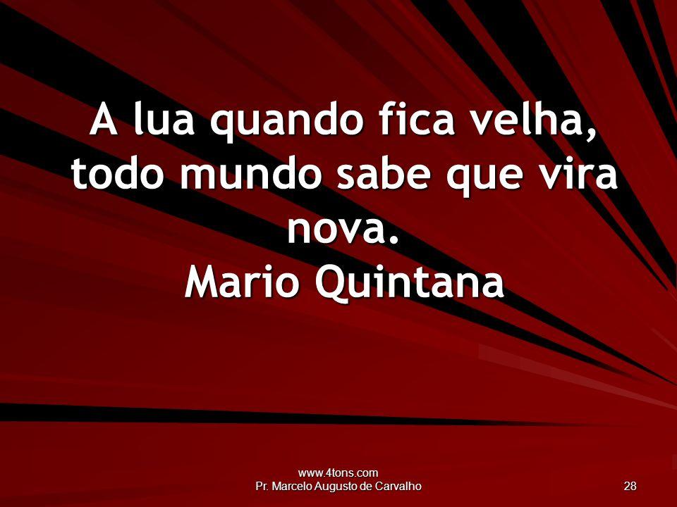 www.4tons.com Pr.Marcelo Augusto de Carvalho 29 A cada dia que passo, aprendo algo de novo.