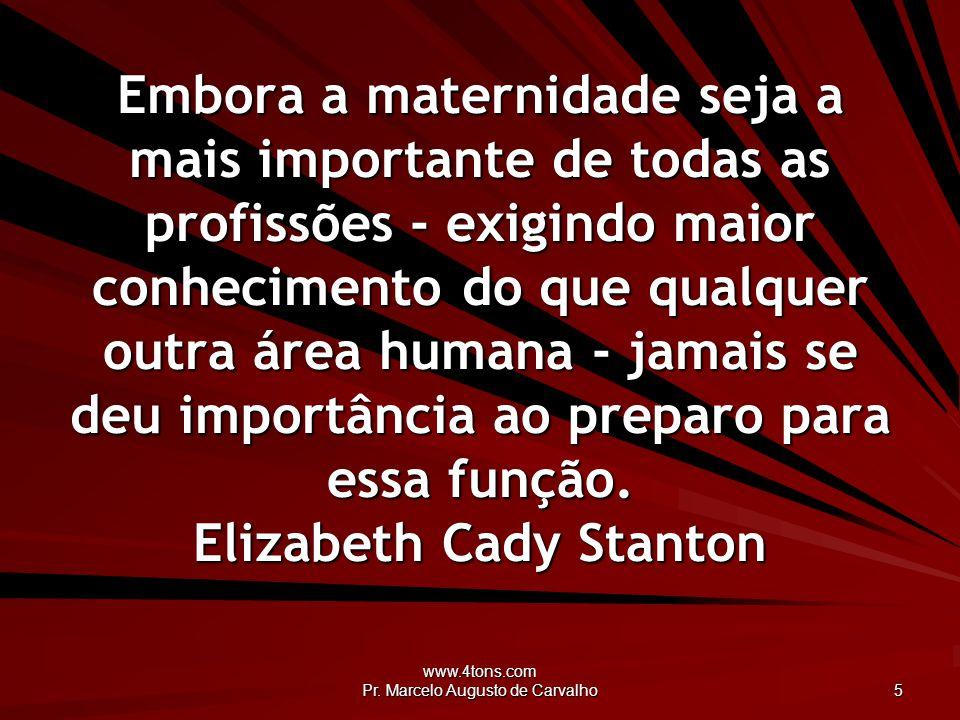 www.4tons.com Pr.Marcelo Augusto de Carvalho 6 Elogia a criança e estarás fazendo amor à mãe.