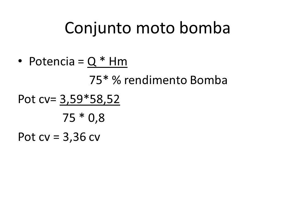Conjunto moto bomba Potencia = Q * Hm 75* % rendimento Bomba Pot cv= 3,59*58,52 75 * 0,8 Pot cv = 3,36 cv