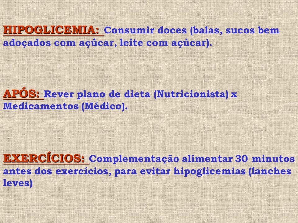 HIPOGLICEMIA: HIPOGLICEMIA: Consumir doces (balas, sucos bem adoçados com açúcar, leite com açúcar).