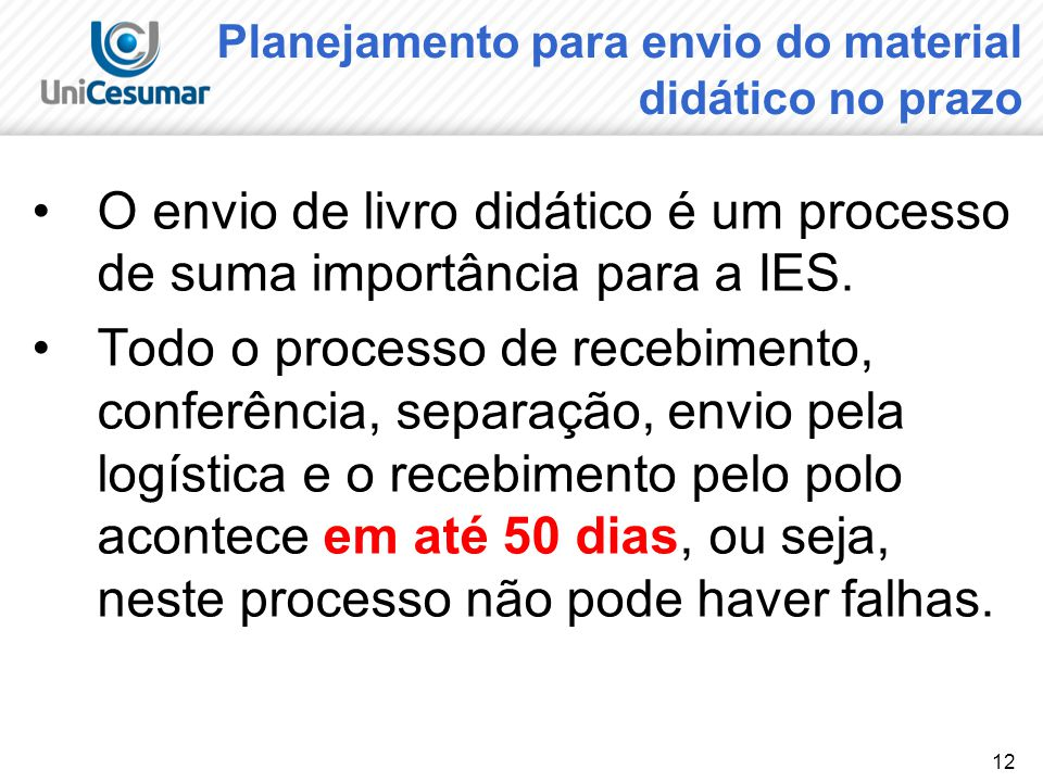 12 Planejamento para envio do material didático no prazo O envio de livro didático é um processo de suma importância para a IES.