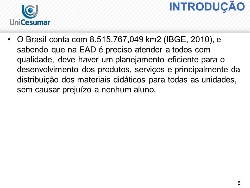 5 INTRODUÇÃO O Brasil conta com 8.515.767,049 km2 (IBGE, 2010), e sabendo que na EAD é preciso atender a todos com qualidade, deve haver um planejamen