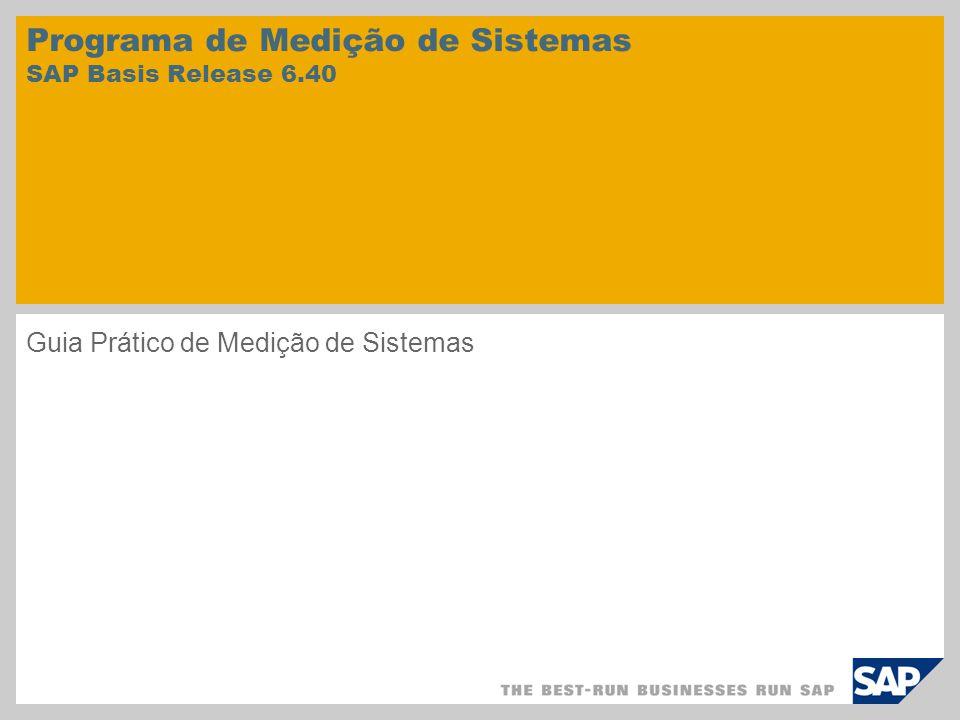 Programa de Medição de Sistemas SAP Basis Release 6.40 Guia Prático de Medição de Sistemas