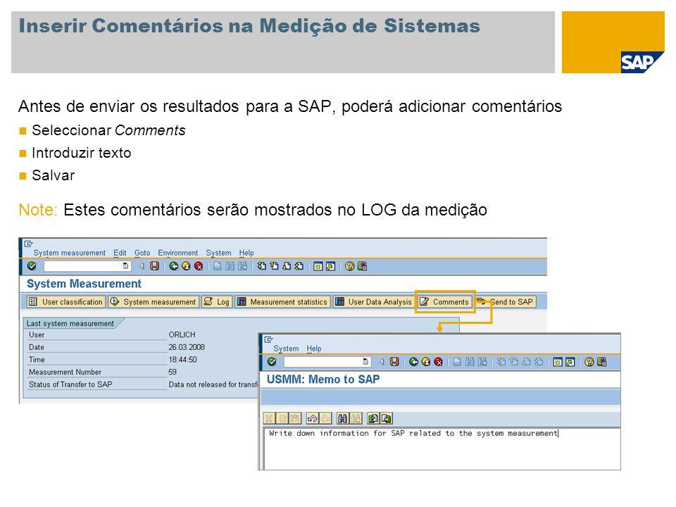 Inserir Comentários na Medição de Sistemas Antes de enviar os resultados para a SAP, poderá adicionar comentários Seleccionar Comments Introduzir text