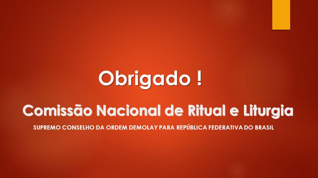 Obrigado ! Comissão Nacional de Ritual e Liturgia SUPREMO CONSELHO DA ORDEM DEMOLAY PARA REPÚBLICA FEDERATIVA DO BRASIL