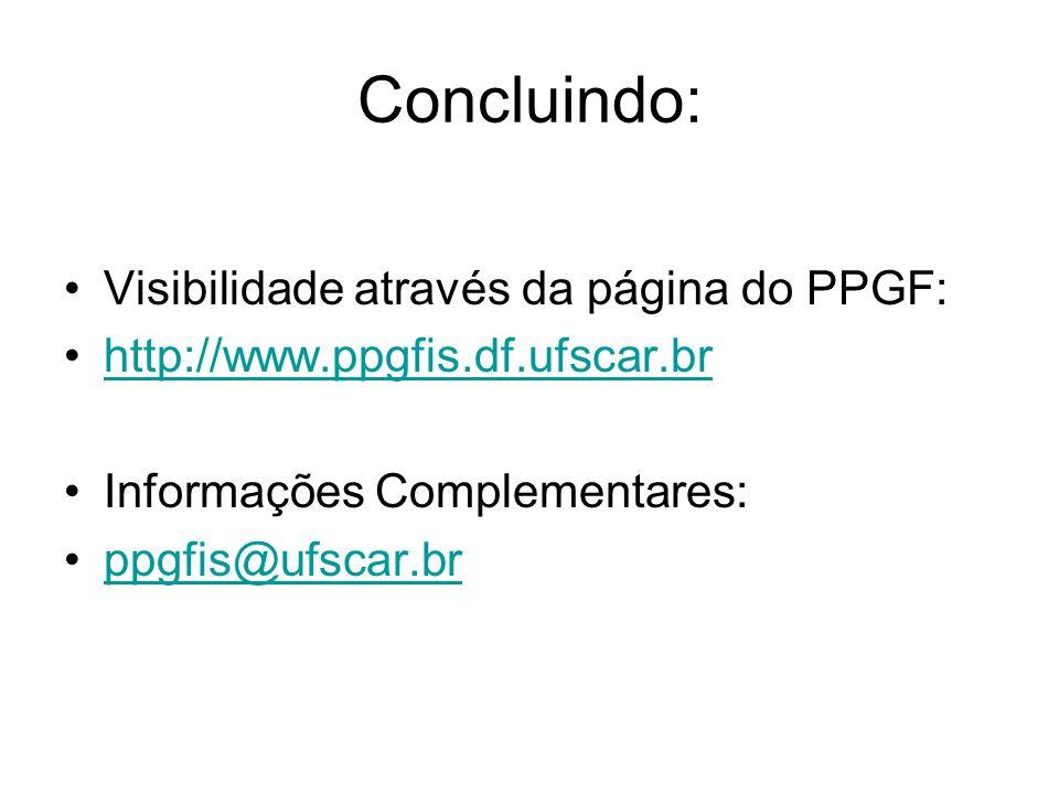 Concluindo: Visibilidade através da página do PPGF: http://www.ppgfis.df.ufscar.br Informações Complementares: ppgfis@ufscar.br