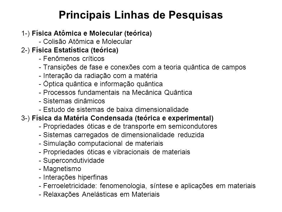 1-) Física Atômica e Molecular (teórica) - Colisão Atômica e Molecular 2-) Física Estatística (teórica) - Fenômenos críticos - Transições de fase e co