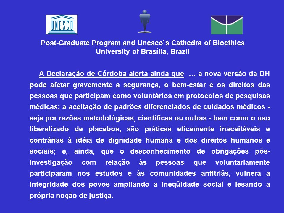 A Declaração de Córdoba alerta ainda que … a nova versão da DH pode afetar gravemente a segurança, o bem-estar e os direitos das pessoas que participa
