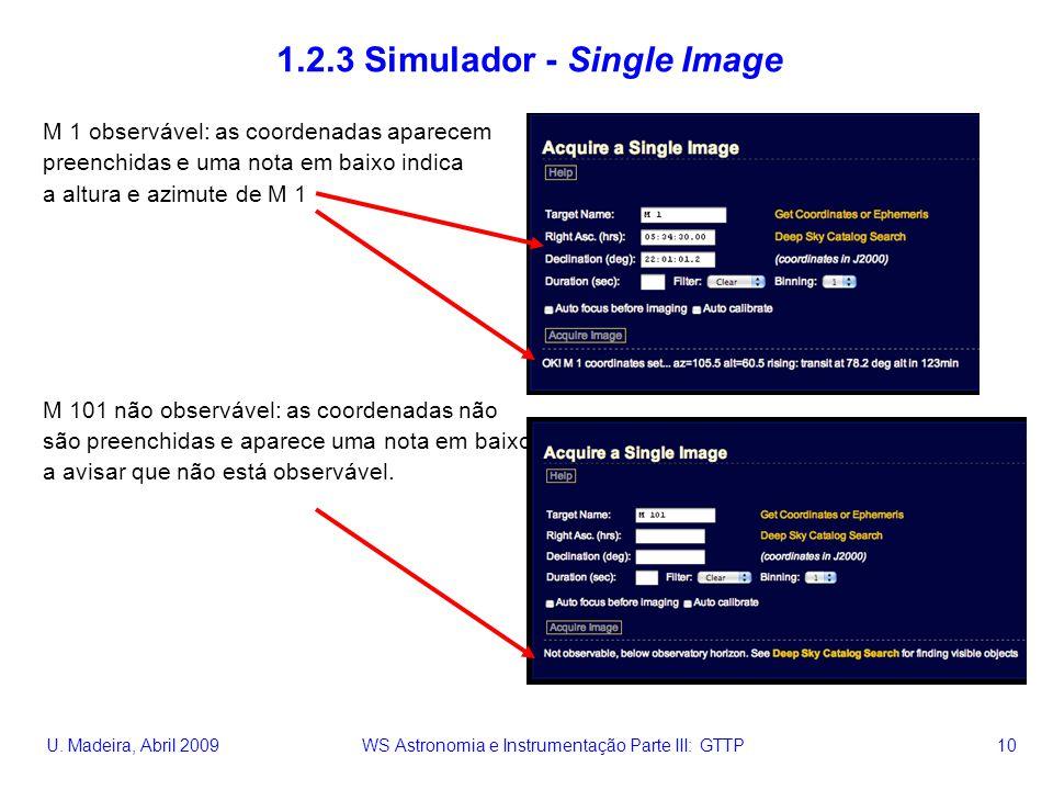 U. Madeira, Abril 2009 WS Astronomia e Instrumentação Parte III: GTTP 10 1.2.3 Simulador - Single Image M 1 observável: as coordenadas aparecem preenc