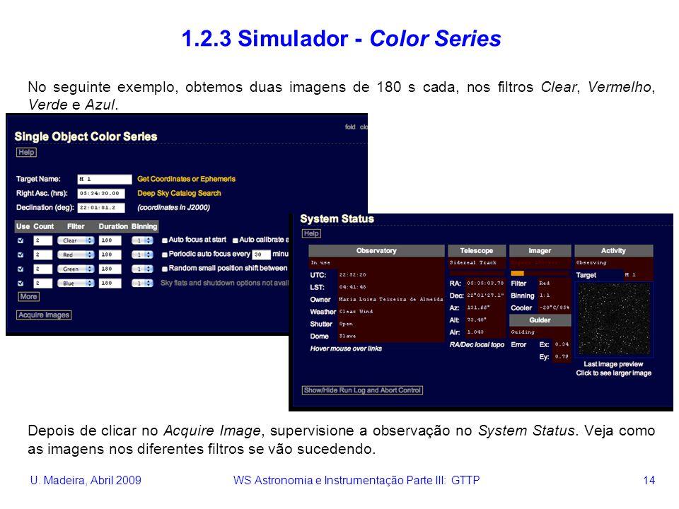 U. Madeira, Abril 2009 WS Astronomia e Instrumentação Parte III: GTTP 14 1.2.3 Simulador - Color Series No seguinte exemplo, obtemos duas imagens de 1
