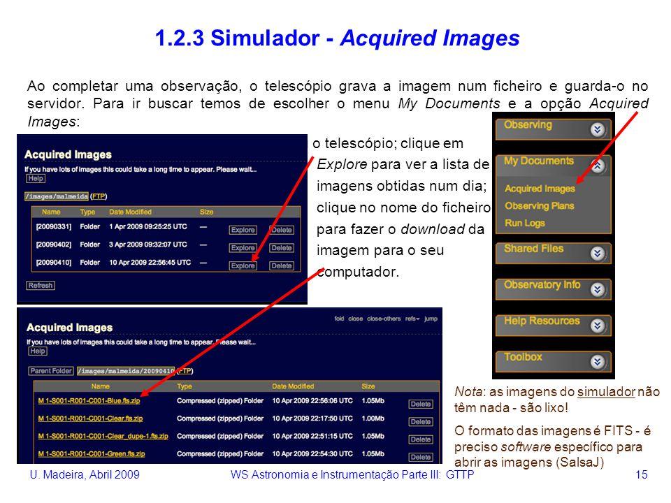 U. Madeira, Abril 2009 WS Astronomia e Instrumentação Parte III: GTTP 15 1.2.3 Simulador - Acquired Images Ao completar uma observação, o telescópio g