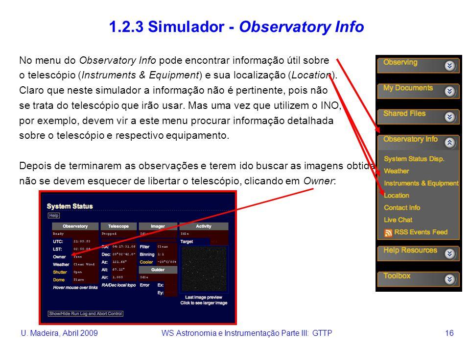 U. Madeira, Abril 2009 WS Astronomia e Instrumentação Parte III: GTTP 16 1.2.3 Simulador - Observatory Info No menu do Observatory Info pode encontrar