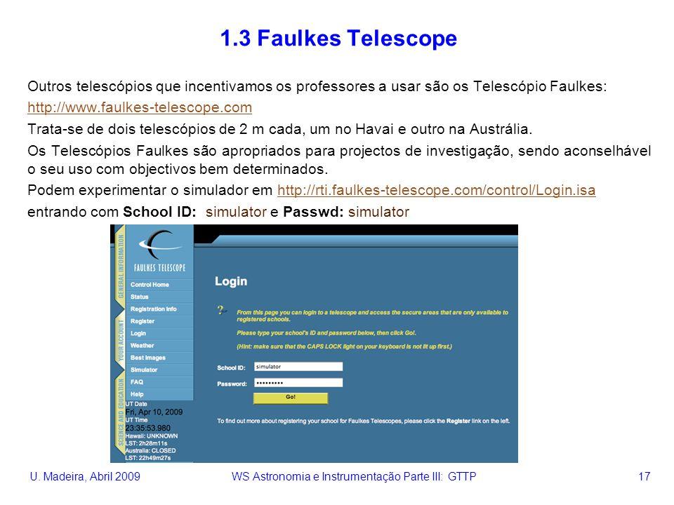 U. Madeira, Abril 2009 WS Astronomia e Instrumentação Parte III: GTTP 17 1.3 Faulkes Telescope Outros telescópios que incentivamos os professores a us