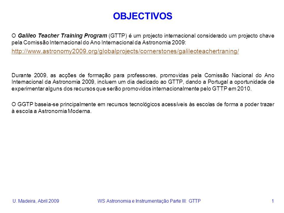 U. Madeira, Abril 2009 WS Astronomia e Instrumentação Parte III: GTTP 1 OBJECTIVOS O Galileo Teacher Training Program (GTTP) é um projecto internacion