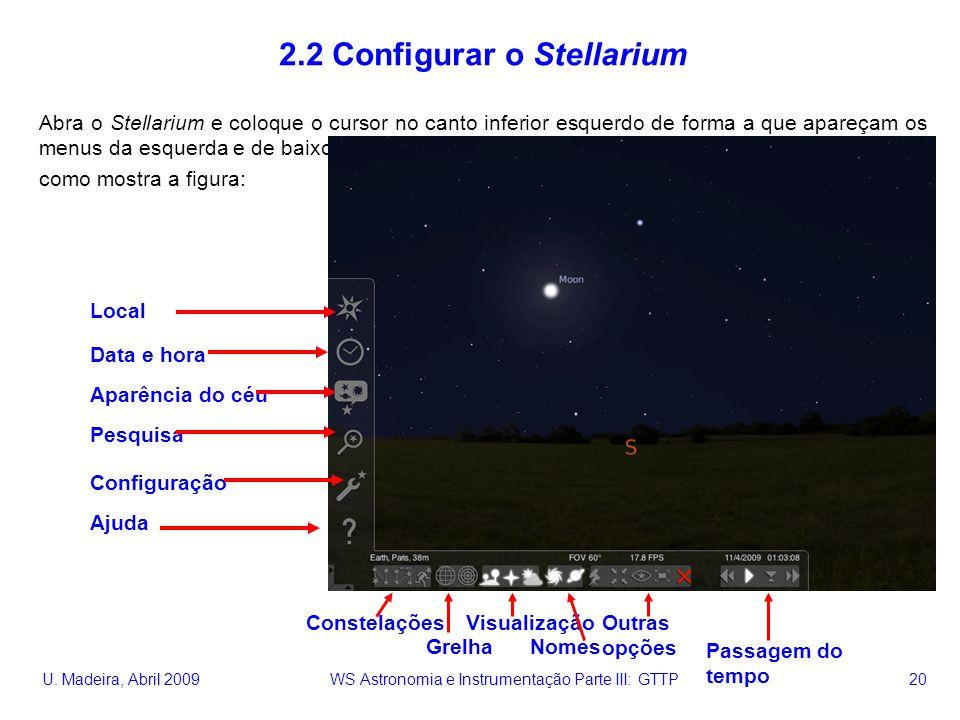 U. Madeira, Abril 2009 WS Astronomia e Instrumentação Parte III: GTTP 20 2.2 Configurar o Stellarium Abra o Stellarium e coloque o cursor no canto inf