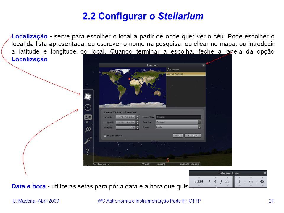 U. Madeira, Abril 2009 WS Astronomia e Instrumentação Parte III: GTTP 21 2.2 Configurar o Stellarium Localização - serve para escolher o local a parti