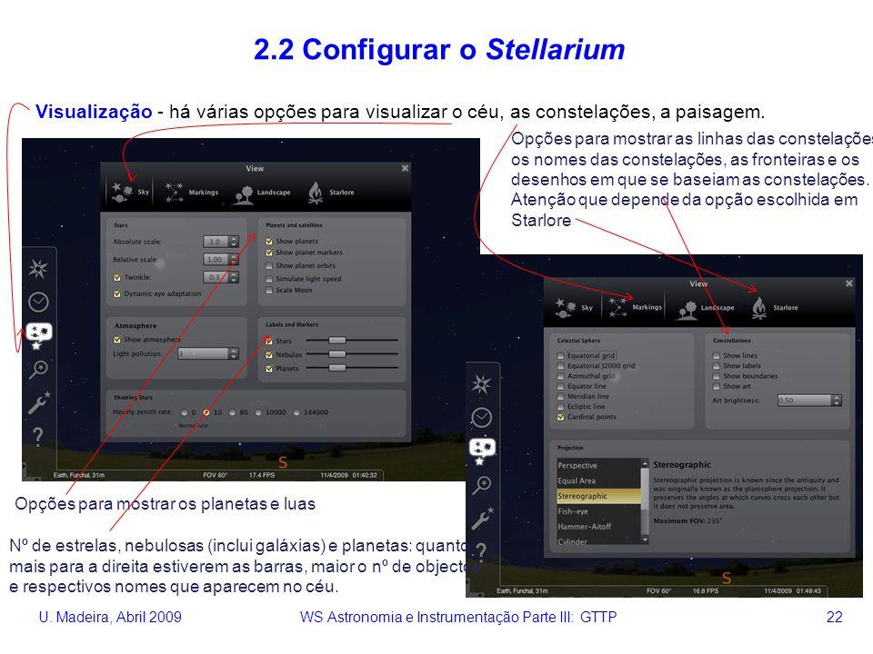 U. Madeira, Abril 2009 WS Astronomia e Instrumentação Parte III: GTTP 22 2.2 Configurar o Stellarium Visualização - há várias opções para visualizar o