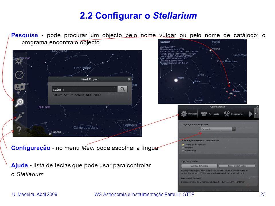 U. Madeira, Abril 2009 WS Astronomia e Instrumentação Parte III: GTTP 23 2.2 Configurar o Stellarium Pesquisa - pode procurar um objecto pelo nome vul
