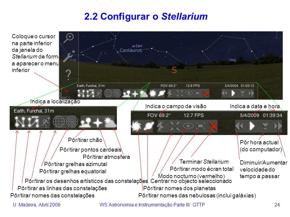 U. Madeira, Abril 2009 WS Astronomia e Instrumentação Parte III: GTTP 24 Coloque o cursor na parte inferior da janela do Stellarium de forma a aparece