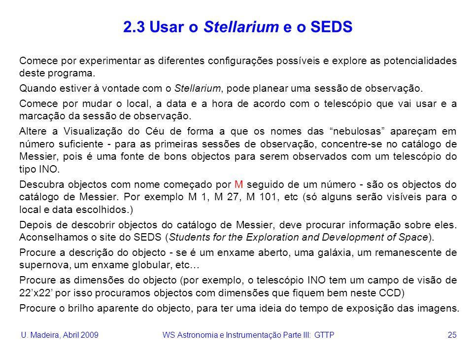 U. Madeira, Abril 2009 WS Astronomia e Instrumentação Parte III: GTTP 25 2.3 Usar o Stellarium e o SEDS Comece por experimentar as diferentes configur