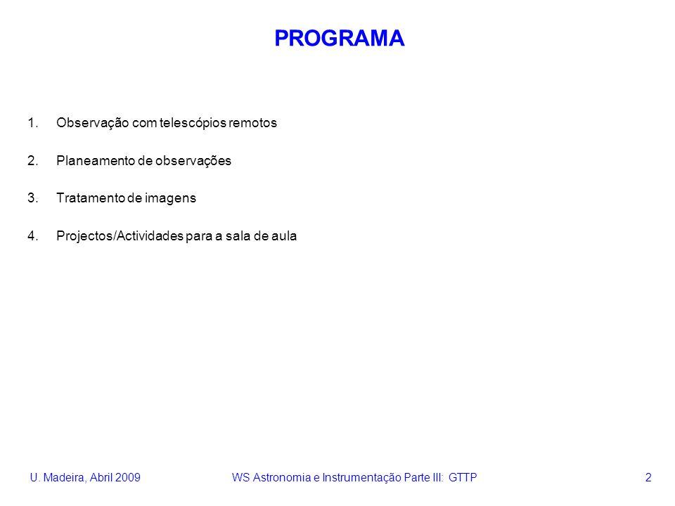 U. Madeira, Abril 2009 WS Astronomia e Instrumentação Parte III: GTTP 2 PROGRAMA 1.