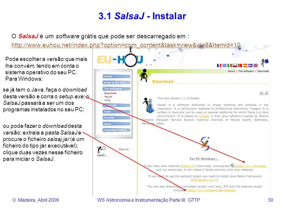 U. Madeira, Abril 2009 WS Astronomia e Instrumentação Parte III: GTTP 30 3.1 SalsaJ - Instalar O SalsaJ é um software grátis que pode ser descarregado