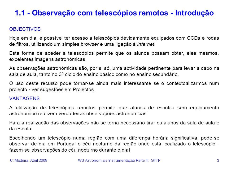 U. Madeira, Abril 2009 WS Astronomia e Instrumentação Parte III: GTTP 3 1.1 - Observação com telescópios remotos - Introdução OBJECTIVOS Hoje em dia,