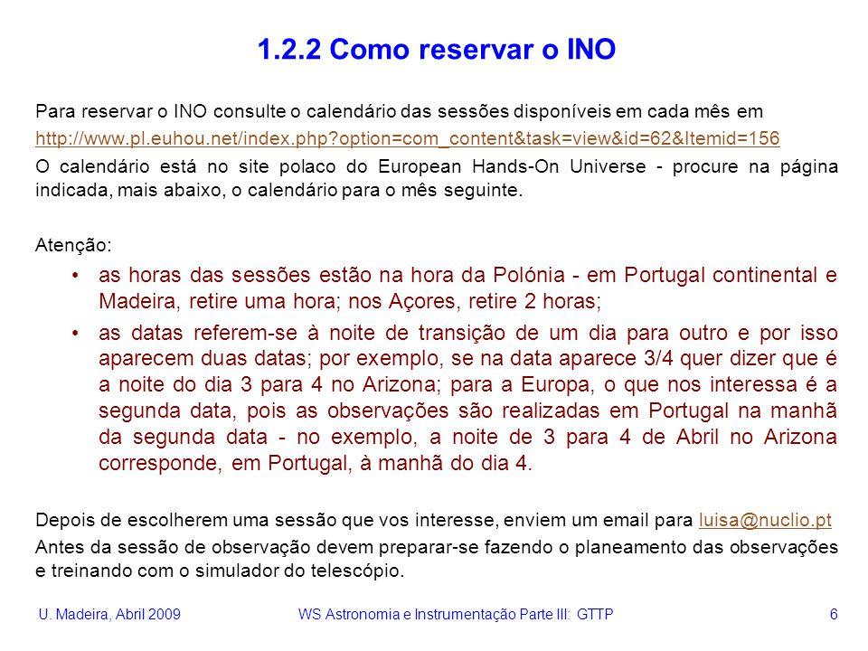 U. Madeira, Abril 2009 WS Astronomia e Instrumentação Parte III: GTTP 6 1.2.2 Como reservar o INO Para reservar o INO consulte o calendário das sessõe