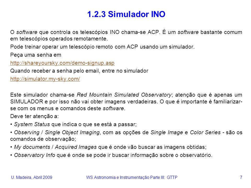 U. Madeira, Abril 2009 WS Astronomia e Instrumentação Parte III: GTTP 7 1.2.3 Simulador INO O software que controla os telescópios INO chama-se ACP. É