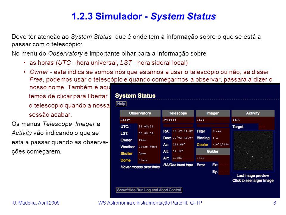 U. Madeira, Abril 2009 WS Astronomia e Instrumentação Parte III: GTTP 8 1.2.3 Simulador - System Status Deve ter atenção ao System Status que é onde t