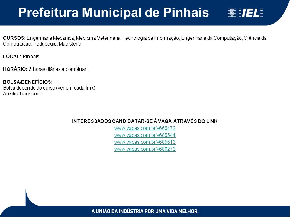 Prefeitura Municipal de Pinhais CURSOS: Engenharia Mecânica, Medicina Veterinária, Tecnologia da Informação, Engenharia da Computação, Ciência da Computação, Pedagogia, Magistério.