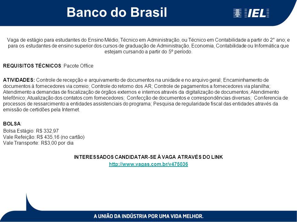 Banco do Brasil Vaga de estágio para estudantes do Ensino Médio, Técnico em Administração, ou Técnico em Contabilidade a partir do 2° ano; e para os estudantes de ensino superior dos cursos de graduação de Administração, Economia, Contabilidade ou Informática que estejam cursando a partir do 5º período.