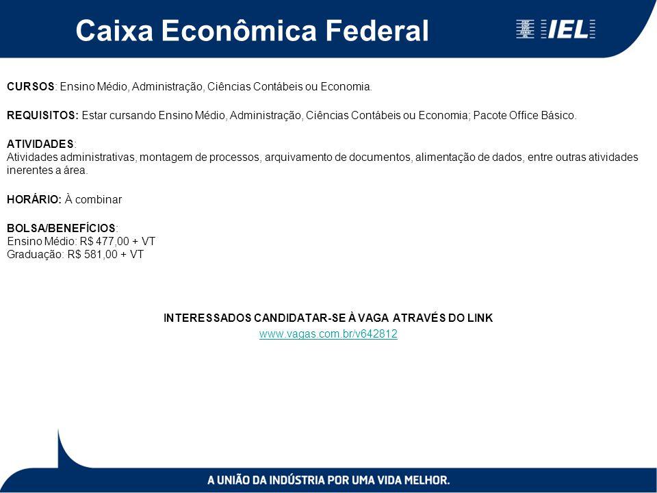 Caixa Econômica Federal CURSOS: Ensino Médio, Administração, Ciências Contábeis ou Economia.