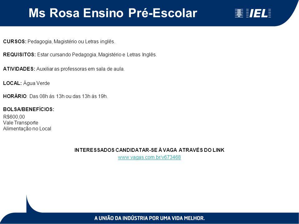 Ms Rosa Ensino Pré-Escolar CURSOS: Pedagogia, Magistério ou Letras inglês.