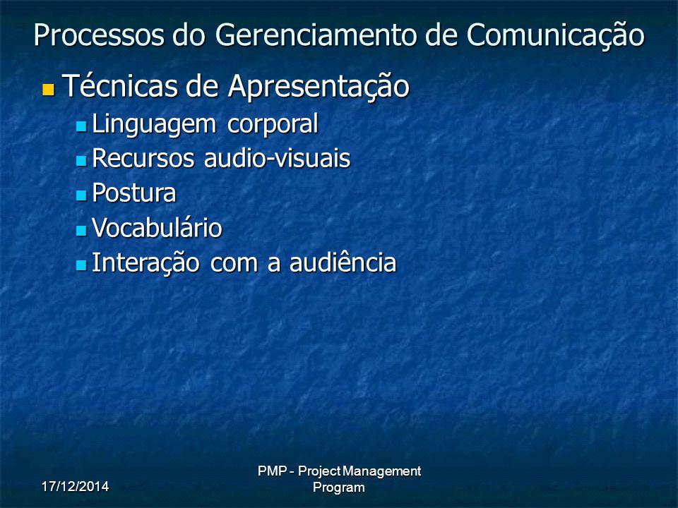 17/12/2014 PMP - Project Management Program Técnicas de Apresentação Técnicas de Apresentação Linguagem corporal Linguagem corporal Recursos audio-visuais Recursos audio-visuais Postura Postura Vocabulário Vocabulário Interação com a audiência Interação com a audiência Processos do Gerenciamento de Comunicação