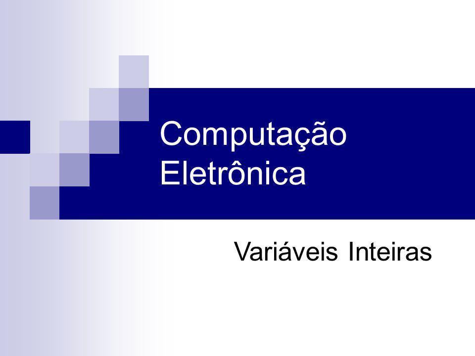 Computação Eletrônica Variáveis Inteiras