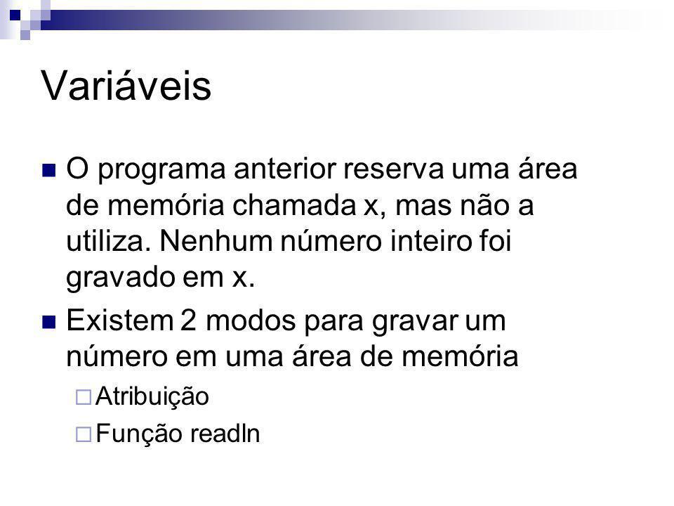 Variáveis O programa anterior reserva uma área de memória chamada x, mas não a utiliza. Nenhum número inteiro foi gravado em x. Existem 2 modos para g