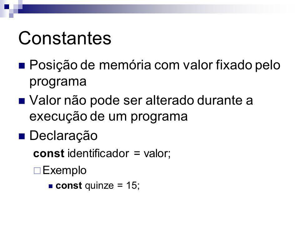 Constantes Posição de memória com valor fixado pelo programa Valor não pode ser alterado durante a execução de um programa Declaração const identifica