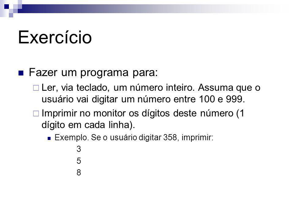 Exercício Fazer um programa para:  Ler, via teclado, um número inteiro. Assuma que o usuário vai digitar um número entre 100 e 999.  Imprimir no mon
