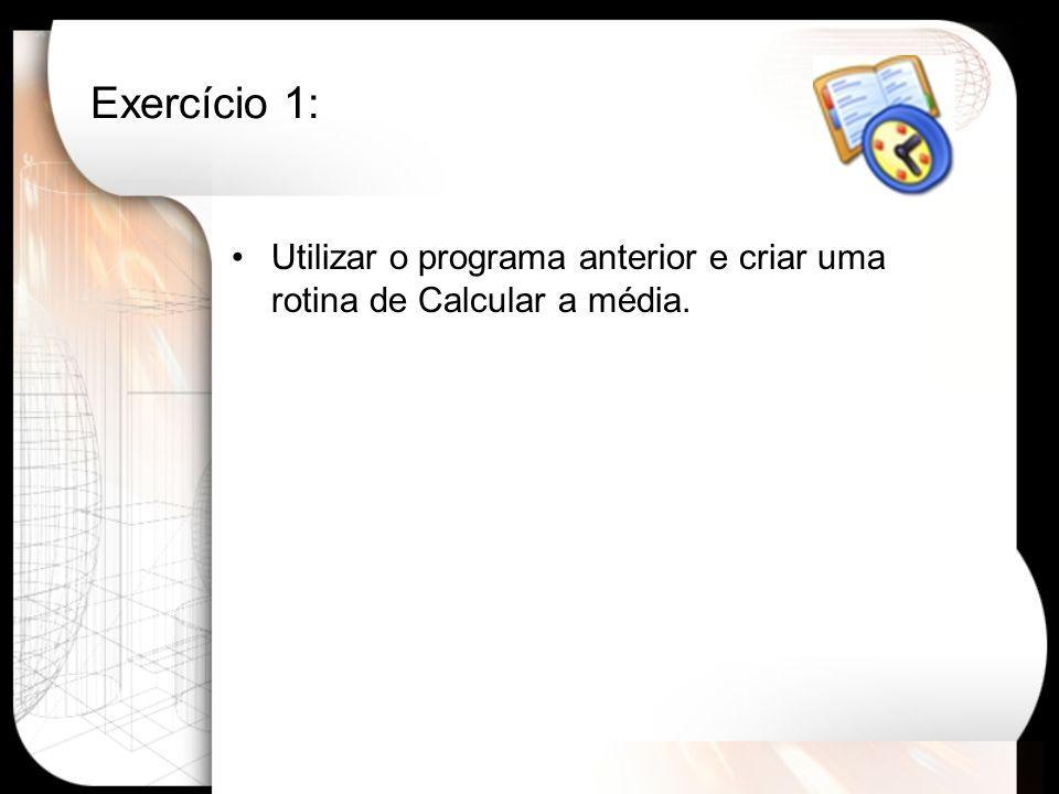 Exercício 1: Utilizar o programa anterior e criar uma rotina de Calcular a média.