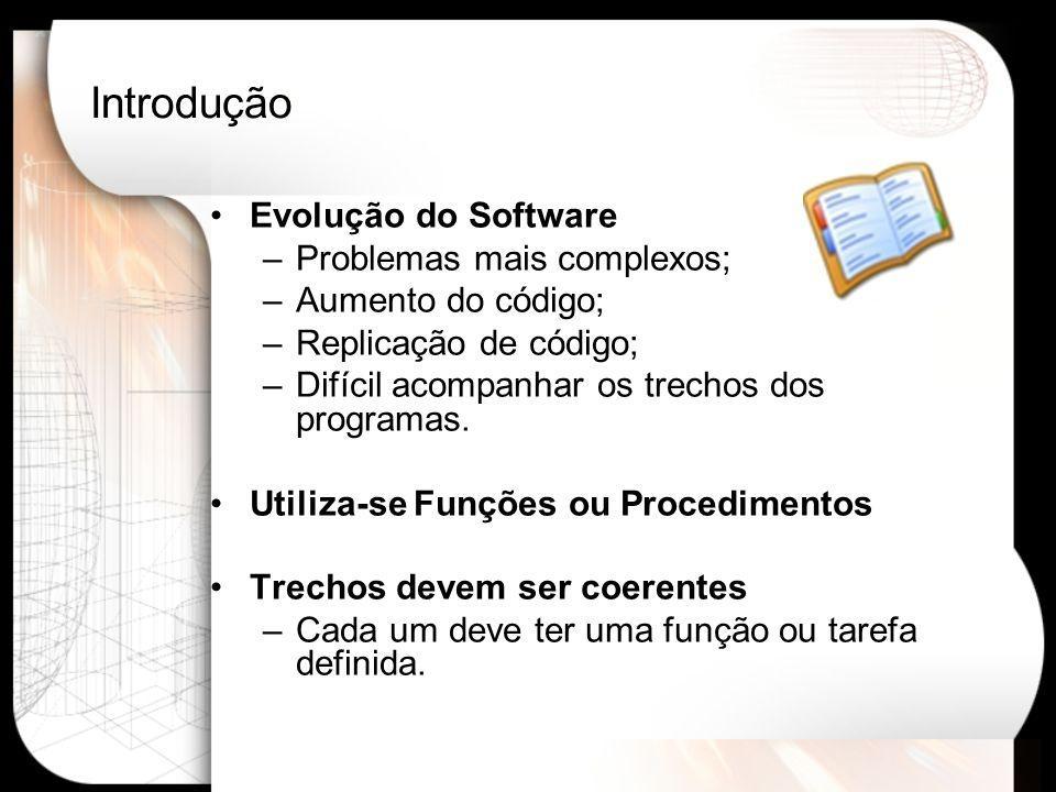 Introdução Evolução do Software –Problemas mais complexos; –Aumento do código; –Replicação de código; –Difícil acompanhar os trechos dos programas.