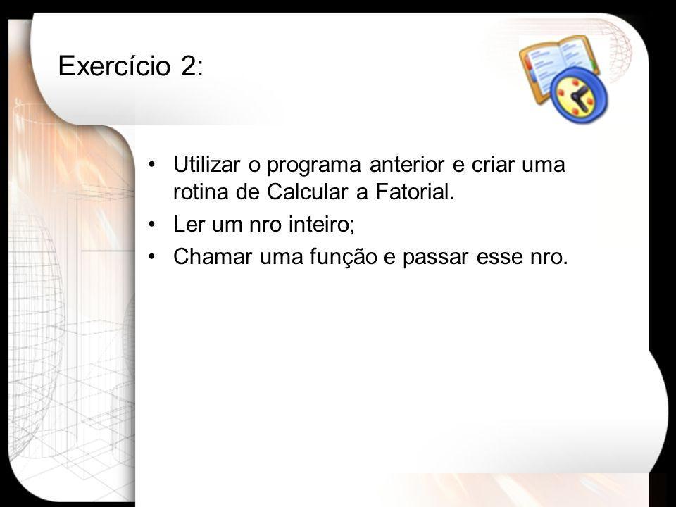 Exercício 2: Utilizar o programa anterior e criar uma rotina de Calcular a Fatorial.