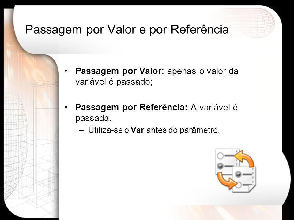 Passagem por Valor: apenas o valor da variável é passado; Passagem por Referência: A variável é passada.