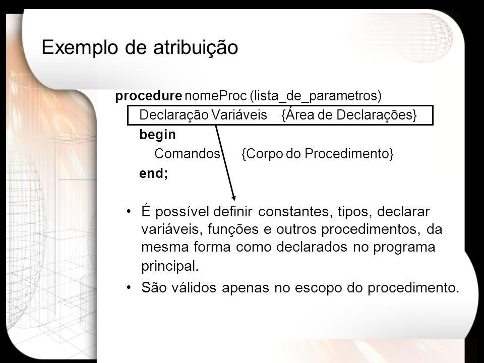 Procedimentos Para chamar o procedimento, basta utilizar seu nome no programa principal; A execução é desviada do programa principal até o procedimento, para que este seja executado e depois retorna na linha do programa principal abaixo do linha da chamada do procedimento;