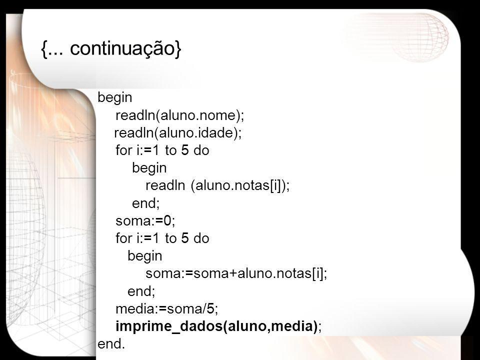 {... continuação} begin readln(aluno.nome); readln(aluno.idade); for i:=1 to 5 do begin readln (aluno.notas[i]); end; soma:=0; for i:=1 to 5 do begin